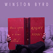 Once Upon A Time Called Right Now by Winston Byrd