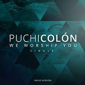 We Worship You (Radio Version) by Puchi Colon