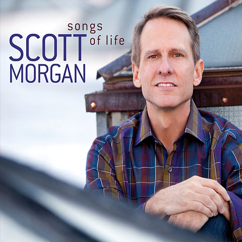 Songs of Life by Scott Morgan