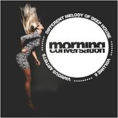 Morning Conversation, Vol. 6: Different Melody Of Deep House - EP by Various Artists