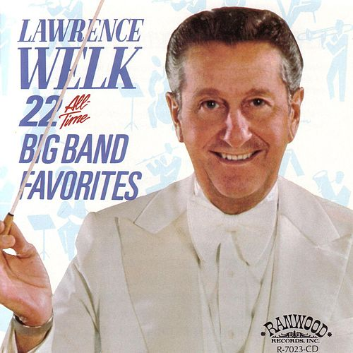 22 All Time Big Band Favorites by Lawrence Welk