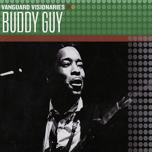 Vanguard Visionaries by Buddy Guy