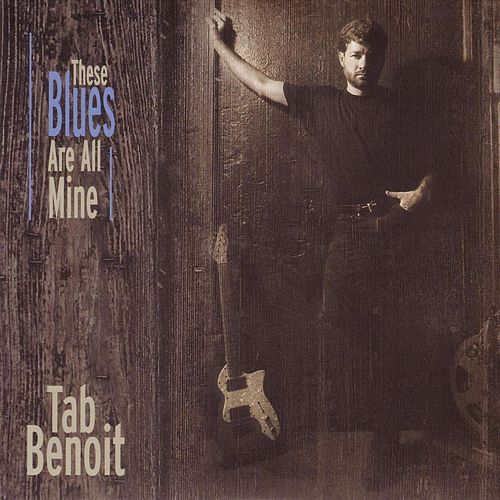These Blues Are All Mine by Tab Benoit