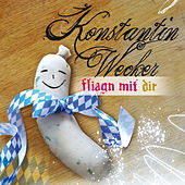 Fliagn Mit Dir by Konstantin Wecker