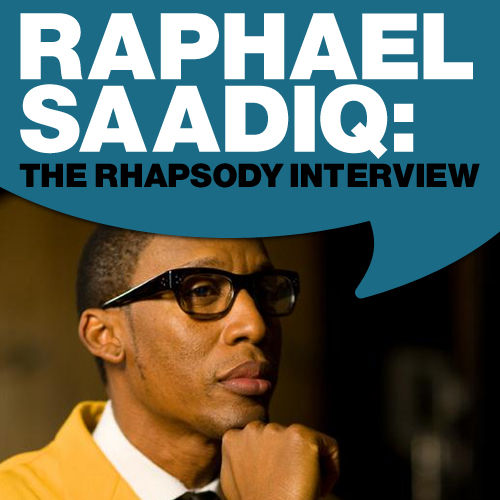 Raphael Saadiq: The Rhapsody Interview by Raphael Saadiq