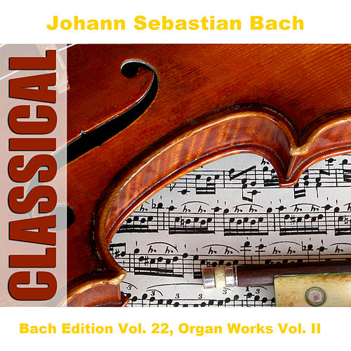 Bach Edition Vol. 22, Organ Works Vol. II by Bertil Alving