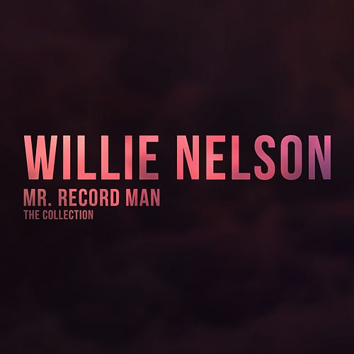 Mr. Record Man (The Collection) von Willie Nelson