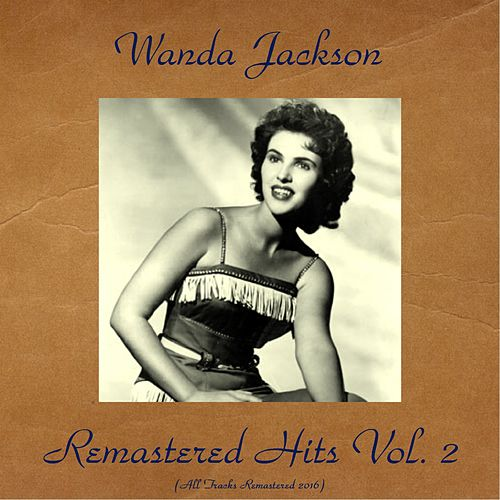 Remastered Hits Vol. 2 (All Tracks Remastered 2016) von Wanda Jackson
