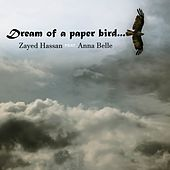 Dream of a Paper Bird (feat. Anna Belle) by Zayed Hassan