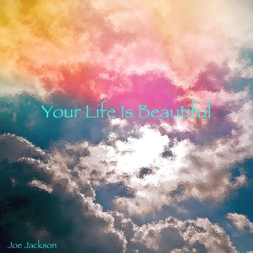 Your Life Is Beautiful by Joe Jackson