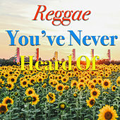 Reggae You've Never Heared Of von Various Artists
