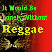 It Would Be Lonely Without Reggae von Various Artists