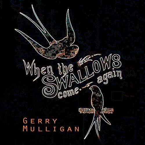 When The Swallows come again von Gerry Mulligan