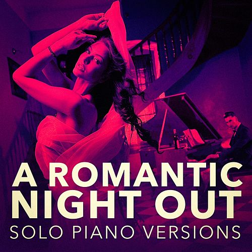 A Romantic Piano Night Out (Solo Piano Versions) by Relaxing Piano Music