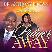 A Prayer Away (feat. Ayana McDonald) by Dr. Anthony Brown
