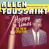 Happy Times in New Orleans. The Early Sessions, 1958 - 1960 by Allen Toussaint