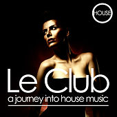 Le Club: A Journey into House Music by Various Artists