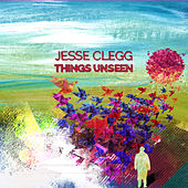Things Unseen by Jesse Clegg