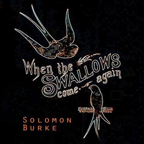When The Swallows come again von Solomon Burke
