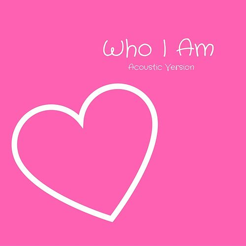 Who I Am (Acoustic Version) by Jessica Andrews