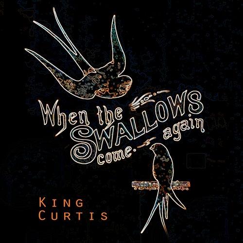When The Swallows come again von King Curtis