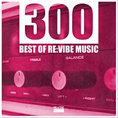 300 - Best of Re:Vibe Music by Various Artists