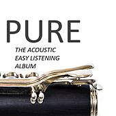 Pure: The Acoustic Easy Listening Album by Various Artists