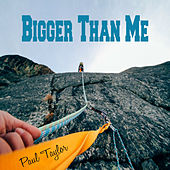 Bigger Than Me by Paul Taylor