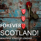 Forever Scotland!: Beautiful Songs of Longing by Various Artists
