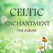 Celtic Enchantment: The Album by Various Artists