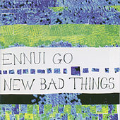 Ennui Go by New Bad Things