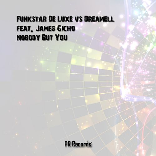 Nobody But You (Funkstar De Luxe vs. Dreamell vs. James Gicho) (feat. James Gicho) by Funkstar De Luxe