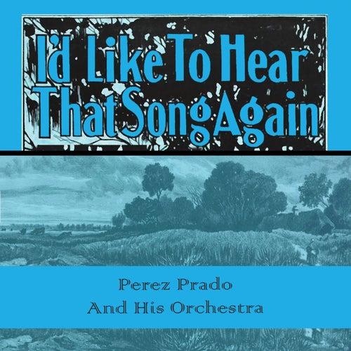 Id Like To Hear That Song Again von Perez Prado