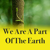 We Are A Part Of The Earth von Various Artists