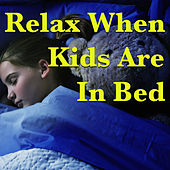 Relax When Kids Are In Bed von Various Artists