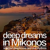 Deep Dreams in Mikonos (Selected Deephouse and Cool Rhythms) by Various Artists