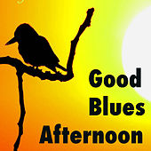 Good Blues Afternoon von Various Artists