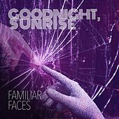 Familiar Faces (Radio Edit) by Goodnight Sunrise