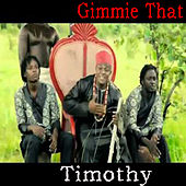 Gimmie That by Timothy