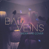 Under The Cover by Bad Veins