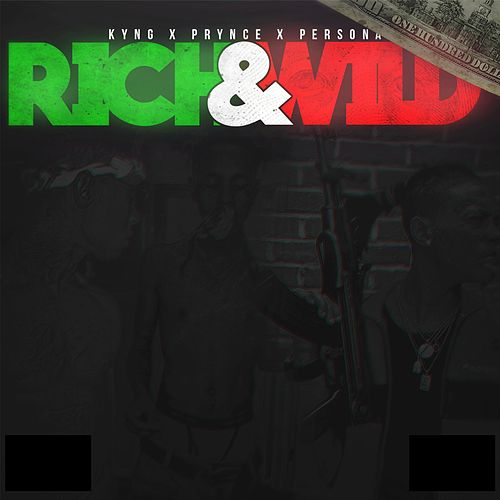 Rich & Wild (feat. Prynce & Persona) by Kyng