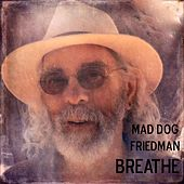 Breathe by Mad Dog Friedman