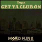 Get Ya Club On by Topa