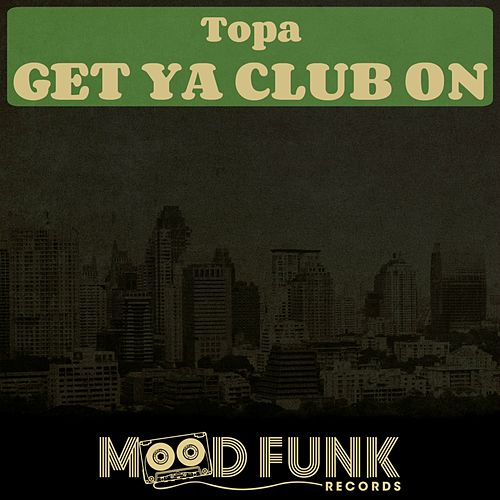 Get Ya Club On by Topa