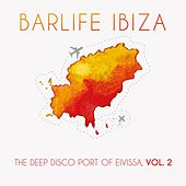Barlife Ibiza: The Deep Disco Port of Eivissa, Vol. 2 by Various Artists