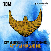 Get What You Came For by Kav Verhouzer