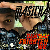 Dem Nuh Frighten We by Masicka