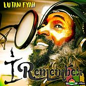 I Remember by Lutan Fyah