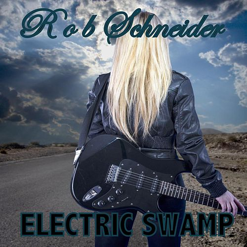Electric Swamp by Rob Schneider