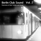Berlin Club Sound - Panorama of Dub Techno and House, Vol. 2 by Various Artists